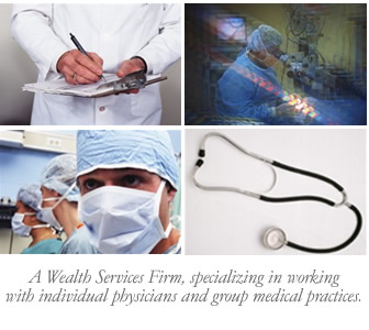 A Wealth Management Firm specializing in working with individual physicians and group medical practices.